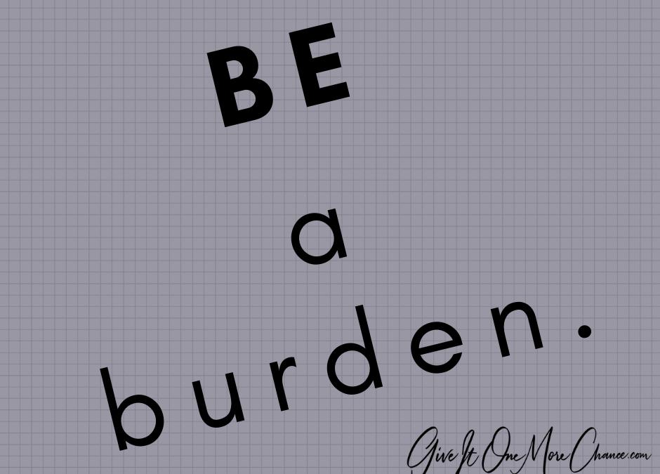 Be a Burden